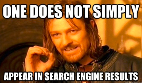 One does not simply appear in search engine results